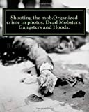 Brendan Francis Riley Shooting the mob.Organized crime in photos. Dead Mobsters, Gangsters and Hoods.: 2