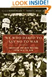 We Who Dared to Say No to War: American Antiwar Writing from 1812 to Now