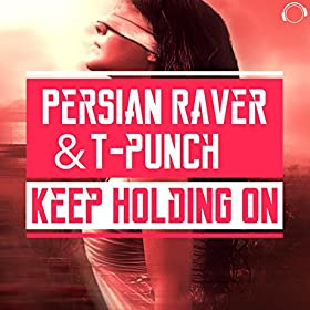 Persian Raver & T-Punch-Keep Holding On