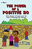 The Power of a Positive No: Willie Bohanon & Friends Learn the Power of Resisting Peer Pressure (Urban Character Education)
