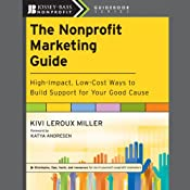 The Nonprofit Marketing Guide: High-Impact, Low-Cost Ways to Build Support for Your Good Cause | [Kivi Leroux Miller, Katya Andresen]