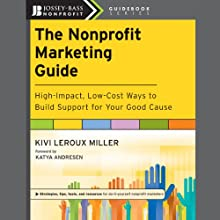 The Nonprofit Marketing Guide: High-Impact, Low-Cost Ways to Build Support for Your Good Cause (       UNABRIDGED) by Kivi Leroux Miller, Katya Andresen Narrated by Vanessa Hart