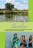 Wüste oder Paradies: Holzer'sche Permakultur jetzt! Von der Renaturierung bedrohter Landschaften über Aqua-Kultur und Biotop-Aufbau bis zum Urban Gardening
