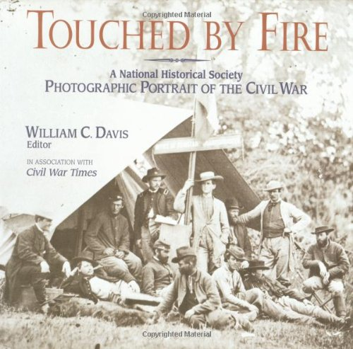 1: Touched by Fire: A National Historical Society Photographic Portrait of the Civil War