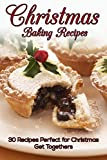 Christmas Baking Recipes: 30 Baking Recipes Perfect for Christmas Get Togethers
