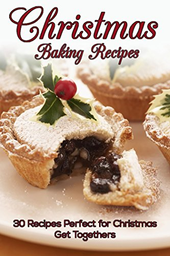 Christmas Baking Recipes: 30 Baking Recipes Perfect for Christmas Get Togethers by Susan Reynolds
