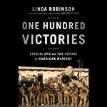 One Hundred Victories: Special Ops and the Future of American Warfare | Linda Robinson