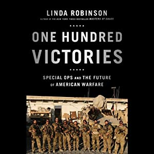 One Hundred Victories: Special Ops and the Future of American Warfare | [Linda Robinson]
