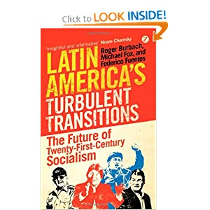 Latin America' s Turbulent Transitions The Future of Twenty-First Century Socialism - Roger Burbach, Michael Fox, Federico Fuentes