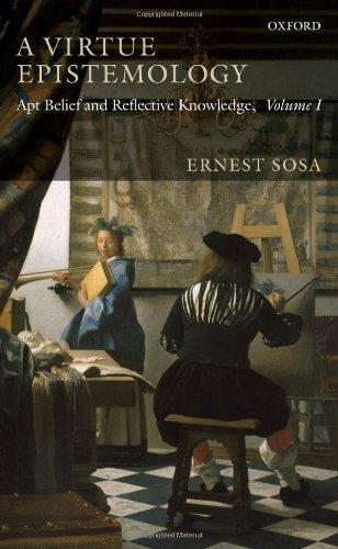 A Virtue Epistemology: Apt Belief and Reflective Knowledge, Volume I, Ernest Sosa