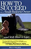 How to Succeed as a Small Business Owner ... and Still Have a Life