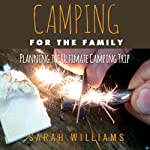 Camping for the Family: Planning the Ultimate Camping Trip | Sarah Williams