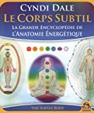 Le Corps Subtil - La Grande Encyclop�die de l'Anatomie Energ�tique