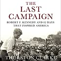 The Last Campaign: Robert F. Kennedy and 82 Days That Inspired America (       UNABRIDGED) by Thurston Clarke Narrated by Pete Larkin