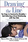 img - for Drawing the Line: Ten Steps to Constructive Discipline--And Achieving a Great Relationship with Your Kids book / textbook / text book