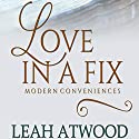 Love in a Fix: Modern Conveniences, Book 1 Audiobook by Leah Atwood Narrated by Julie Lancelot