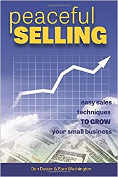 Peaceful Selling: Easy Sales Techniques To Grow Your Small Business