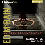 Sadie When She Died: 87th Precinct, Book 26 (       UNABRIDGED) by Ed McBain Narrated by Dick Hill