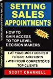 Setting Sales Appointments: How To Gain Access To Top Level Decision-Makers (English Edition)