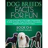 Dog Breed Facts for Fun! Book O-R ~ Wyatt Michaels