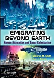 img - for Emigrating Beyond Earth: Human Adaptation and Space Colonization (Springer Praxis Books / Popular Science) book / textbook / text book