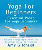 img - for Yoga For Beginners: Essential Poses For Yoga Beginners - Become A Yoga Expert With The Best Yoga Poses For Flexibility book / textbook / text book
