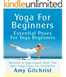 Yoga For Beginners: Essential Poses For Yoga Beginners - Become A Yoga Expert With The Best Yoga Poses For Flexibility