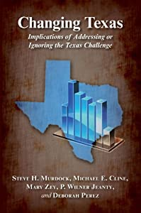 Changing Texas: Implications of Addressing or Ignoring the Texas Challenge by Steve H. Murdock, Michael E. Cline, Mary A. Zey and P. Wilner Jeanty