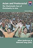 Asian and Pentecostal: The Charismatic Face of Christianity in Asia, Second Edition (Regnum Studies in Mission)