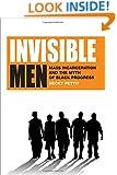 Invisible Men: Mass Incarceration and the Myth of Black Progress