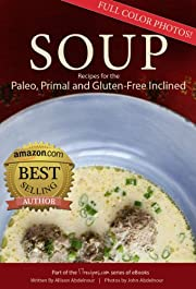 Soup: 17 Recipes for the Paleo, Primal, and Gluten-Free Inclined (17Recipes.com Series of eBooks)