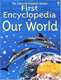 The Usborne First Encyclopedia of Our World (First Encyclopedias)