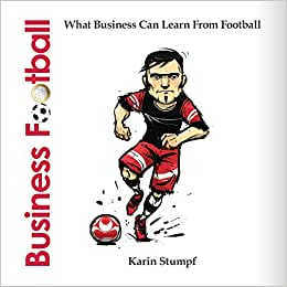 Business Football (Full Colour Version): What Business Can Learn From Football