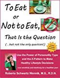 img - for To Eat or Not to Eat, That Is the Question: Use the Power of Personality Type and the Z-Pattern to Make Healthy Lifestyle Decisions book / textbook / text book