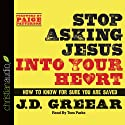 Stop Asking Jesus Into Your Heart: How to Know for Sure You Are Saved (       UNABRIDGED) by J. D. Greear Narrated by Tom Parks