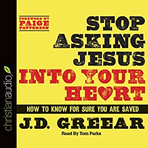 Stop Asking Jesus Into Your Heart: How to Know for Sure You Are Saved | [J. D. Greear]