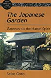 The Japanese Garden: Gateway to the Human Spirit (Asian Thought and Culture) Seiko Goto