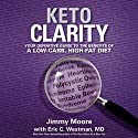 Keto Clarity: Your Definitive Guide to the Benefits of a Low-Carb, High-Fat Diet Audiobook by Eric C. Westman, MD, Jimmy Moore Narrated by Jimmy Moore