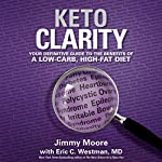 Keto Clarity: Your Definitive Guide to the Benefits of a Low-Carb, High-Fat Diet | Eric C. Westman, MD,Jimmy Moore