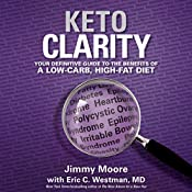 Keto Clarity: Your Definitive Guide to the Benefits of a Low-Carb, High-Fat Diet | [Eric C. Westman, MD, Jimmy Moore]