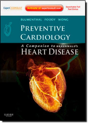 Preventive Cardiology: Companion To Braunwald'S Heart Disease: Expert Consult - Online And Print, 1E