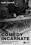 img - for Comedy Incarnate: Buster Keaton, Physical Humor, and Bodily Coping book / textbook / text book