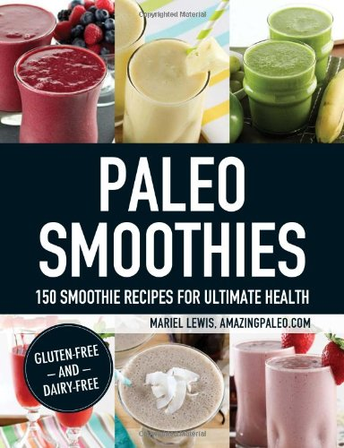 Paleo Smoothies: 150 Smoothie Recipes For Ultimate Health front-1076928