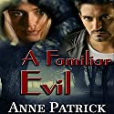 A Familiar Evil Audiobook by Anne Patrick Narrated by Leonor A. Woodworth