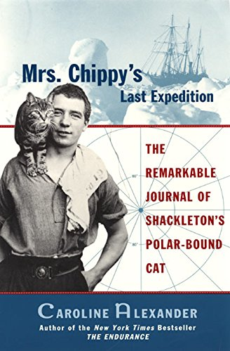 Mrs. Chippy's Last Expedition: The Remarkable Journal of Shackleton's Polar-Bound Cat, Alexander, Caroline