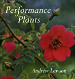 Performance Plants: 150 Best Plants for Your Garden (0711206961) by Lawson, Andrew