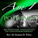 Am I Positive?: 365 Positive Thoughts of Encouragement (Volume 4) | Rev. Dr. Kenton D. Wiley