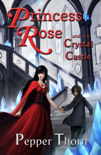 <strong>Brand New Kids Corner At Kindle Nation Daily FREEBIE! Think A Fairytale Meets Coraline and Pepper Thorn's <em>PRINCESS ROSE AND THE CRYSTAL CASTLE</em> Hits That Sweet Spot!- Now FREE on Kindle!</strong>