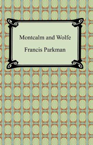 Francis Parkman - Montcalm and Wolfe