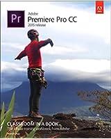 Adobe Premiere Pro CC Classroom in a Book 2015 (Classroom in a Book (Adobe))